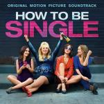 How to Be Single  Soundtrack CD. How to Be Single  Soundtrack