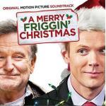 Merry Friggin' Christmas, A Soundtrack CD. Merry Friggin' Christmas, A Soundtrack