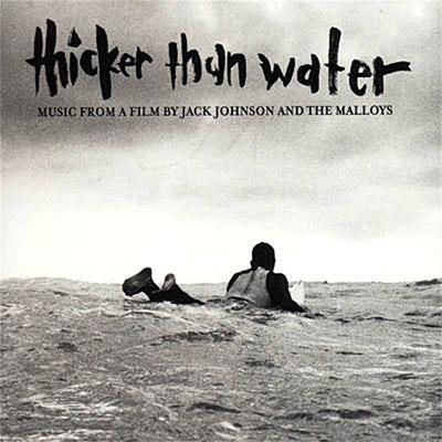 Thicker Than Water (Jack Johnson) Soundtrack CD. Thicker Than Water (Jack Johnson) Soundtrack Soundtrack lyrics