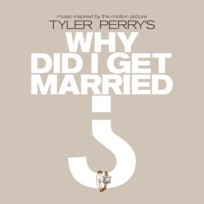 Tyler Perry's: Why Did I Get Married Soundtrack CD. Tyler Perry's: Why Did I Get Married Soundtrack